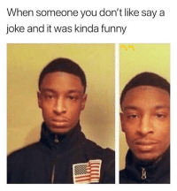 Funny, Dank Memes, and You: When someone you don't like say a  joke and it was kinda funny *laughs internally*