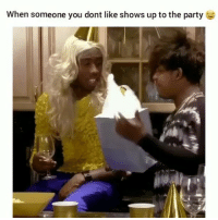 Funny, Party, and You: When someone you dont like shows up to the party Im sooooo done 😂💀💀💀