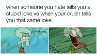 okay it's 12:30 yikes. night folks: when someone you hate tells you a  stupid joke vs when your crush tells  you that same joke  @shriekening okay it's 12:30 yikes. night folks