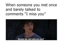 """Dank, Mets, and 🤖: When someone you met once  and barely talked to  Comments I miss you""""  Excuse me, but who are you? do I know you?!"""