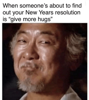 "Achievable, year-round determination!: When someone's about to find  out your New Years resolution  is ""give more hugs"" Achievable, year-round determination!"