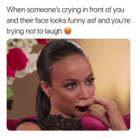 Crying, Funny, and Dank Memes: When someone's crying in front of you  and their face looks funny asf and you're  trying not to laugh Me in arguments 😅😅😅 everything is a fuckin joke to me 😩😩😩 surprised I ain't been stabbed 🔪😵 yet.