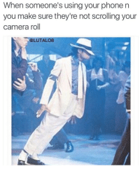 <p>Whatcha Lookin At? (via /r/BlackPeopleTwitter)</p>: When someone's using your phone n  you make sure they're not scrolling your  camera roll  @LUTAL08 <p>Whatcha Lookin At? (via /r/BlackPeopleTwitter)</p>