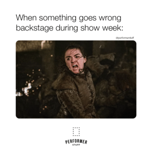 #GOT #theatrememes #memes #PerformerStuff: When something goes wrong  backstage during show week  @performerstuff  늚齒  PERFORMER  STUFF #GOT #theatrememes #memes #PerformerStuff
