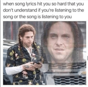 I can't figure it out: when song lyrics hit you so hard that you  don't understand if you're listening to the  song or the song is listening to you  hiquotein I can't figure it out