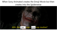 Bad, Emoji, and Sony: When Sony Animated creates the Emoji Movie but then  creates Into the Spiderverse  Ahh, the Bad cop  CO  O - Good  cop routine?