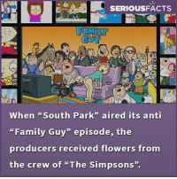 "✅ Follow @seriousfacts @seriousfacts @seriousfacts for more facts! ✅: When ""South Park"" aired its anti  ""Family Guy"" episode, the  producers received flowers from  the crew of ""The Simpsons""  02 ✅ Follow @seriousfacts @seriousfacts @seriousfacts for more facts! ✅"