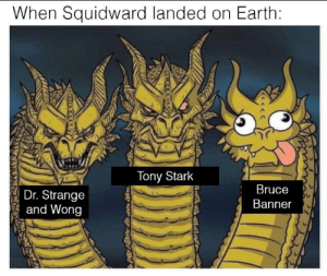 Reddit, Squidward, and Earth: When Squidward landed on Earth:  Tony Stark  Bruce  Dr. Strange  and Wong  Banner You're embarrassing me in front of these wizards
