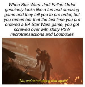 """Jedi, Star Wars, and Game: When Star Wars: Jedi Fallen Order  genuinely looks like a fun and amazing  game and they tell you to pre order, but  you remember that the last time you pre  ordered a EA Star Wars game, you got  screwed over with shitty P2W  microtransactions and Lootboxes  """"No, we're not doing that again"""" You would just be setting yourself up for disappointment"""