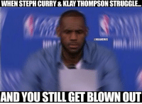 Nba, Nra, and Nationals: WHEN STEPHCURRY&KLAY THOMPSON STRUGGLE  @NBAMEMES  NRA  AND YOU STILL GETBLOWN OUT LeBron James right now.  #Cavs Nation #Warriors Nation