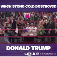 Funny, Cold, and Stone Cold: WHeN STONe COLD DeSTROYeD  DONALD TRUMP  You  Thewallofcomedy When Stone Cold f*cked up Donald J. Trump