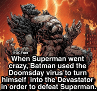 Batman, Crazy, and Memes: when Superman went  crazy, Batman used the  Doomsday virus to turn  himself into the Devastator  in order to defeat Superman 💀💀💀