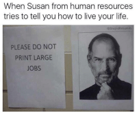 Dank, 🤖, and Human Resources: When Susan from human resources  tries to tell you how to live your life.  estupidResumes  PLEASE DO NOT  PRINT LARGE Susan got burned!