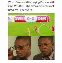 Memes, Denmark, and Sweden: When Sweden is playing Denmark  it is SWE-DEN. The remaining letters not  used are DEN-MARK  DEN Follow @memesonsite before he blows up 🔥🔥