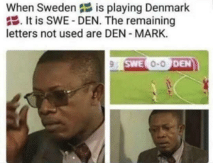 Denmark, Russia, and Sweden: When Sweden is playing Denmark  It is SWE-DEN. The remaining  letters not used are DEN - MARK.  9 SWE O-O DEN Poland vs. Andorra. Bhutan vs. Tanzania. Cyprus vs. Russia.