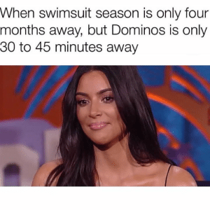 Dank, Domino's, and 🤖: When swimsuit season is only four  months away, but Dominos is only  30 to 45 minutes away 😂