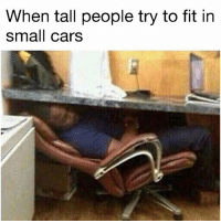 Cars, Friends, and Memes: When tall people try to fit in  small cars Tag your tall friends 👀