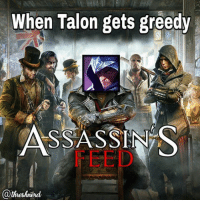 Assassin's feed!  :D:D: When Talon gets greedy  ASSASSINS  @theshned Assassin's feed!  :D:D