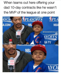 Dad, Memes, and Rose: When teams out here offering your  dad 10-day contracts like he wasn't  the MVP of the league at one point  PLAYOFFS PLA  A.COM  NBI  @NBAMEMESGoat2  YOFFS  AYO Which team should sign D-Rose? 👀🔥 - Follow @_nbamemes._