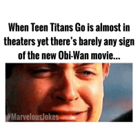 Memes, Star Wars, and Teen Titans: When Teen Titans Go is almost in  theaters yet there's barely any sign  of the new Obi-Wan movie...  Ewan where are you my star wars messiah. MarvelousJokes