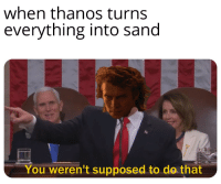 I Hate Sand: when thanos turns  everything into sand  You weren't supposed to de that