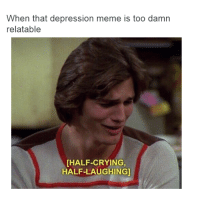 Crying, Meme, and Depression: When that depression meme is too damn  relatable  [HALF-CRYING,  HALF-LAUGHING