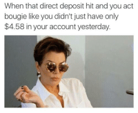 Memes, Acting, and Accounting: When that direct deposit hit and you act  bougie like you didn't just have only  $4.58 in your account yesterday. YAAASSS