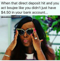 Memes, 🤖, and Deposition: When that direct deposit hit and you  act boujee like you didn't just have  $4.50 in your bank account...  @TholRealHousowives of Atlanta 👀😁😂😂😂