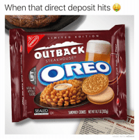 Barbie, Cookies, and Memes: When that direct deposit hits  L I MITED E DITION  OUTBACK  STEAKHOUSE  OREO  NATURAL AND  ARTIFICIALY  FLAVORED  3  SANDWICH COOKIES NETWT 107 02 (308g)  TB  SEALED  TO SHARE SIGNATURE OUTBAa  Onion  STEAKH  Crispy Calamari  NEW! Seared Peppered Ahi  on the Barbie  ed Su  MADE WITH MOMUS It's called culture sweaty 👌💦