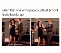 Finals, Funny, and School: when that one annoying couple at school  finally breaks up  THEY BROKE UP!!!