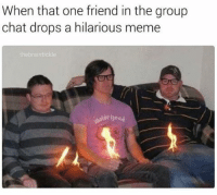 Group Chat, Memes, and 🤖: When that one friend in the group  chat drops a hilarious meme  thebraintickle 🔥🔥🔥 (@thebraintickle)