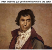 Memes, Party, and Ups: when that one guy you hate shows up to the party memes Everything was great till you showed up