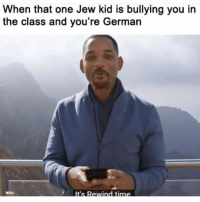 He wouldve been proud, danke. via /r/memes https://ift.tt/2C4b6ys: When that one Jew kid is bullying you in  the class and you're Germain He wouldve been proud, danke. via /r/memes https://ift.tt/2C4b6ys