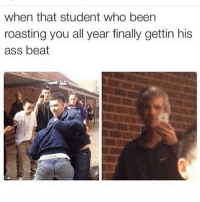 """Ass, Memes, and Been: when that student who been  roasting you all year finally gettin his  ass beat """"FOCK EM UP JIMMY"""""""