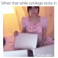 Omg why tho I mean I got like 4 phones but still: When that white privilege kicks in  @tindervsreality Omg why tho I mean I got like 4 phones but still