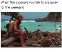 Facts, Memes, and The Weekend: When the 2 people you talk to are away  for the weekend Facts 😂