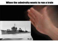 Meme, Run, and Wtf: When the admiralty wants to run a train  20