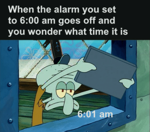 Coincidence? I think not: When the alarm you set  to 6:00 am goes off and  you wonder what time it is  6:01 am Coincidence? I think not