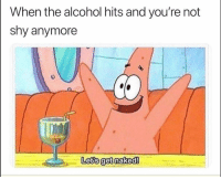 Tag this friend lmao: When the alcohol hits and you're not  shy anymore  0  Lets get naked! Tag this friend lmao