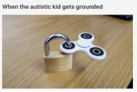 <p>Grounded</p>: When the autistic kid gets grounded  Heritage <p>Grounded</p>