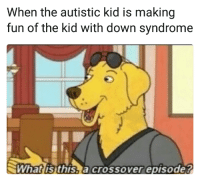 "<p>The return of Mr Peanutbutter? via /r/MemeEconomy <a href=""http://ift.tt/2z1BFCS"">http://ift.tt/2z1BFCS</a></p>: When the autistic kid is making  fun of the kid with down syndrome  What is this,a crossover episode? <p>The return of Mr Peanutbutter? via /r/MemeEconomy <a href=""http://ift.tt/2z1BFCS"">http://ift.tt/2z1BFCS</a></p>"