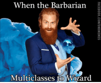 Classic.   -Law: When the Barbarian  Multiclasses to Wizard Classic.   -Law