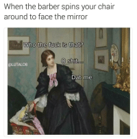 Barber, Memes, and 🤖: When the barber spins your chair  around to face the mirror  Who the fuck is that?  O shit  do  (a LUTAL08  Dat me From a 3.8 to a strong 4.2, a fresh trim is temporary plastic surgery 😁