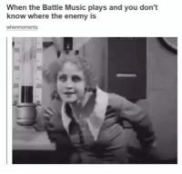 Music Plays: When the Battle Music plays and you don't  know where the enemy is