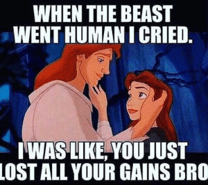 Imagine doing that for a girl..: WHEN THE BEAST  WENT HUMAN I CRIED.  WAS LIKE, YOU JUST  LOST ALL YOUR GAINS BRO Imagine doing that for a girl..