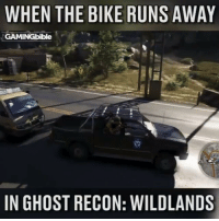 Memes, 🤖, and Ghost Recon: WHEN THE BIKE RUNS AWAY  GAMINGbible  IN GHOST RECON: WILDLANDS This is amazing 😂😂