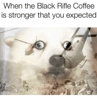 Instagram, Memes, and Black: When the Black Rifle Coffee  is stronger that you expected Black Rifle Coffee Company - follow our coffee memes instagram! @coffee__memes #coffeememes