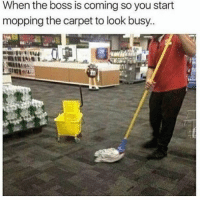 Crazy, Drake, and Memes: When the boss is coming so you start  mopping the carpet to look busy. DOUBLETAP❤️😊 Swipe Left⬅️ 🚀Follow @IJFXL for more memes!🚀👌 ❤️ Follow my backup @I.J.F.X.L ❤️ - Via: ? - ❤️Subscribe to my YouTube!(link in bio)❤️ 📥DM proof and I'll DM back(not clickbait)📥 😂Leave a Comment if you see this!😂 - - - ❌IGNORE MY SWAG TAGS😭 GTA GTAV GTA5 Gaming gamingmemes xbox playstation callofduty relatable blackops3 rainbowsix rainbowsixsiege mwr gamer hilarious comedy hoodhumor zerochill jokes dankmeme litasf squad crazy omg accurate epic trump drake
