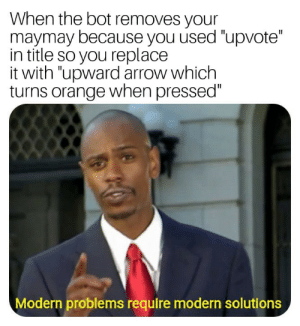 """Dank, Memes, and Target: When the bot removes your  maymay because you used """"upvote""""  in title so you replace  it with """"upward arrow which  turns orange when pressed""""  Modern problems require modern solutions Upward arrow which turns orange when pressed by Mastermind1703 MORE MEMES"""