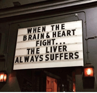 liver: WHEN THE  BRAIN HEART  THE LIVER  ALWAYS SUFFERS